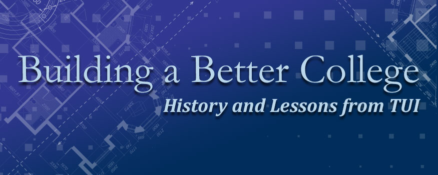 Building a Better College - History and Lessons from TUI