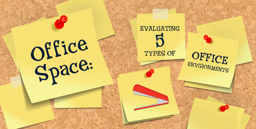 Blog header: Office Space: Evaluating 5 Types of Office Environments